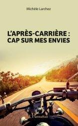 Dernières parutions sur Carrière,réussite, L'après-carrière : cap sur mes envies