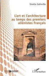 Dernières parutions sur Sciences médicales, L'art et l'architecture au temps des premiers aliénistes français