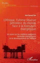 Dernières parutions sur Énergies, L'Afrique, l'ultime réserve pétrolière du monde face à la transition énergétique