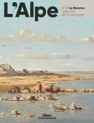 Dernières parutions sur Paysages de montagne, L'Alpe N° 89 : La durance, l'eau vive de la montagne