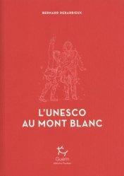 Dernières parutions sur Alpinisme - Escalade - Trail - Randos, L'Unesco au Mont Blanc