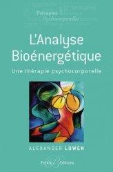 Dernières parutions sur Thérapies corporelles, L'analyse Bioénergétique - Une thérapie psychocorporelle