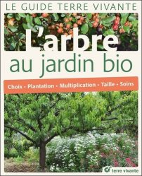 Dernières parutions sur Arbres et arbustes au jardin, L' arbre au jardin bio