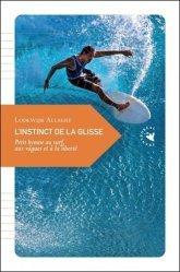 Dernières parutions sur Sports de glisse, L'instinct de la glisse. Petit hymne au surf, aux vagues et à la liberté, 3e édition