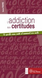 Dernières parutions dans Société civile, L'addiction aux certitudes. Ce qu?elle nous coûte et comment s?en sortir