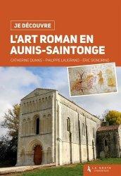 Dernières parutions dans Je découvre, L'art roman en Aunis-Saintonge