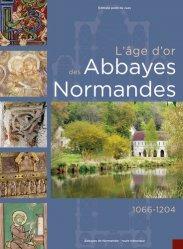 Dernières parutions sur Histoire de l'architecture, L'âge d'or des abbayes Normandes. 1066-1204, 2e édition revue et augmentée