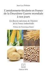 Nouvelle édition L'AMIDONNERIE-FECULERIE EN FRANCE DE LA DEUXIEME GUERRE MONDIALE A NOS JOURS  -
