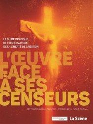Dernières parutions sur Propriété littéraire et artistique, L'oeuvre face à ses censeurs. Le guide pratique de l'Observatoire de la liberté de création