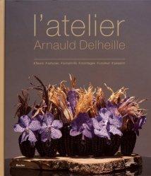 Dernières parutions sur Art floral, L'atelier Arnauld Delheille