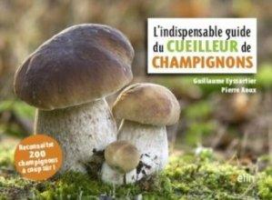 Nouvelle édition L'indispensable guide du cueilleur de champignons