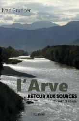 Dernières parutions dans Classique, L'Arve, retour aux sources. Carnet de route