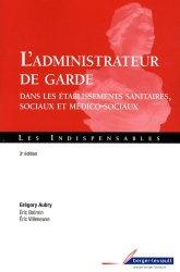 Nouvelle édition L'administrateur de garde dans les établissements sanitaires, sociaux et médico-sociaux