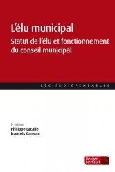 Dernières parutions sur Elu local, L'élu municipal. Statut de l'élu et fonctionnement du conseil municipal, 7e édition