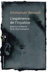 Dernières parutions dans La Découverte/Poche, L'expérience de l'injustice. Essai sur la théorie de la reconnaissance, Edition revue et augmentée