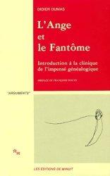 Dernières parutions dans Arguments, L'ANGE ET LE FANTOME. Introduction à la clinique de l'impensé généalogique
