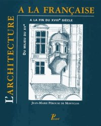 Souvent acheté avec Histoire de l'architecture française, le L'architecture à la française du milieu du XVe à la fin du XVIIIe siècle