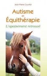 Dernières parutions dans Santé, L'équithérapie : le cheval et l'autisme - l'appaisement retrouve