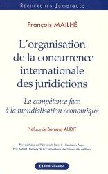 Dernières parutions dans Recherches Juridiques, L'organisation de la concurrence internationale des juridictions. La compétence face à la mondialisation économique