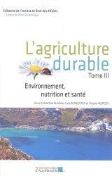 Dernières parutions sur Autres ouvrages de droit des affaires, L'agriculture durable. Tome 3, Environnement, nutrition et santé