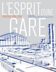Dernières parutions sur Architecture industrielle, L'esprit d'une gare, Bordeaux Saint-Jean