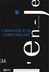 Dernières parutions sur Revues de psychanalyse, L'en-je lacanien N° 34, juin 2020 : L'angoisse et le corps parlant