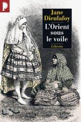 Dernières parutions dans Libretto, L'Orient sous le voile. De Chiraz à Bagdad (1881-1882)
