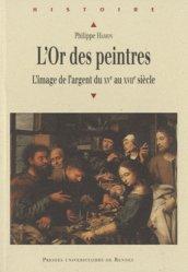 Dernières parutions dans Histoire, L'Or des peintres. L'image de l'argent du XVe au XVIIe siècle
