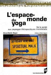 Dernières parutions dans Géographie sociale, L'espace-monde du yoga. De la santé aux paysages thérapeutiques mondialisés