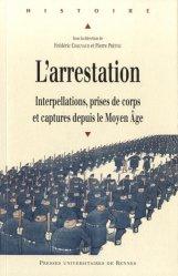 Dernières parutions dans Histoire, L'arrestation. Interpellations, prises de corps et captures depuis le Moyen Age
