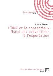 Dernières parutions sur Contentieux fiscaux, L'OMC et le contentieux fiscal des subventions à l'exportation
