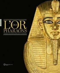 Dernières parutions sur Art égyptien, L'or des pharaons. 2 500 ans d'orfèvrerie dans l'Egypte ancienne