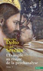 Dernières parutions sur Dolto, L'Evangile au risque de la psychanalyse. Tome 1