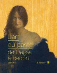 Dernières parutions sur Ecoles de peinture, L'art du pastel de Degas à Redon. Catalogue des collections de pastels du Petit Palais