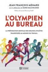 Dernières parutions sur Carrière,réussite, L'olympien au bureau. La préparation mentale des grands athlètes transposée au monde du travail