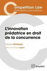Dernières parutions dans Competition Law, L'innovation prédatrice en droit de la concurrence