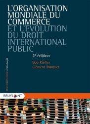 Dernières parutions sur Droit international public, L'Organisation mondiale du commerce et l'évolution du droit international public. 2e édition
