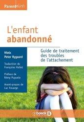 Dernières parutions dans Parentalités, L'enfant abandonné. Guide de traitement des troubles de l'attachement