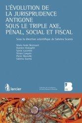 Dernières parutions dans Conférence du jeune barreau de Bruxelles, L'évolution de la jurisprudence Antigone sous le triple axe, pénal, social et fiscal