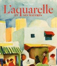 Dernières parutions sur Aquarelle, L'aquarelle et ses maîtres