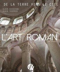 Dernières parutions sur Art roman, L'art roman en France. De la terre vers le ciel