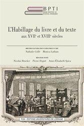 Dernières parutions sur Reliure - Papier - Papier peint, L'habillage du livre et du texte aux XVIIe et XVIIIe siècles
