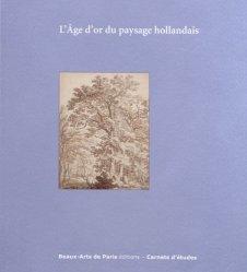 Dernières parutions dans Carnets d'études, L'Age d'or du paysage hollandais. Cabinet des dessins Jean Bonna - Beaux-Arts de Paris 10 octobre 2014-16 janvier 2015