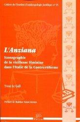Dernières parutions dans Cahiers de l'Institut d'Anthropologie Juridique, L'Anziana. Iconographie de la vieillesse féminine dans l'Italie de la contre-réforme