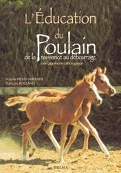 Souvent acheté avec Le cheval : comportement et caractères, le L'éducation du poulain de la naissance au débourrage