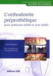 Dernières parutions dans Guide Clinique, L'orthodontie préprothétique pour praticiens initiés et non initiés