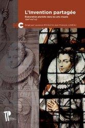 Dernières parutions dans Histoires croisées, L'invention partagée. Elaboration plurielle dans les arts visuels (XIIIe-XXIe siècle), Textes en français et anglais