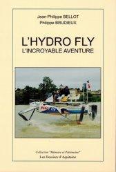 Dernières parutions dans Mémoire et patrimoine, L'hydro fly. L'incroyable aventure