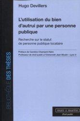 Dernières parutions dans Bibliothèque des thèses, L'utilisation du bien d'autrui par une personne publique. Recherche sur le statut de personne publique locataire