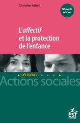 Dernières parutions sur Protection de l'enfance - Éducation spécialisée, L'affectif et la protection de l'enfance